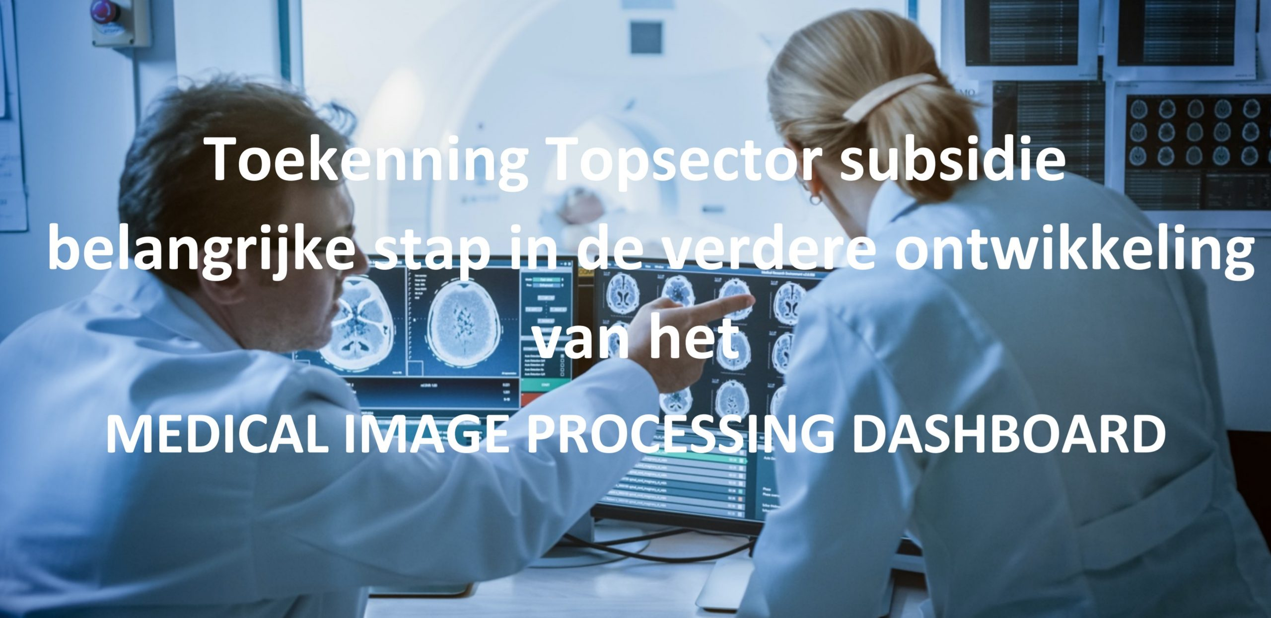 Topsector subsidie voor MEDICAL IMAGE PROCESSING DASHBOARD